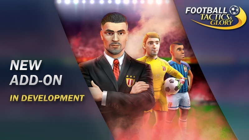 A big add-on for Football, Tactics & Glory is in development